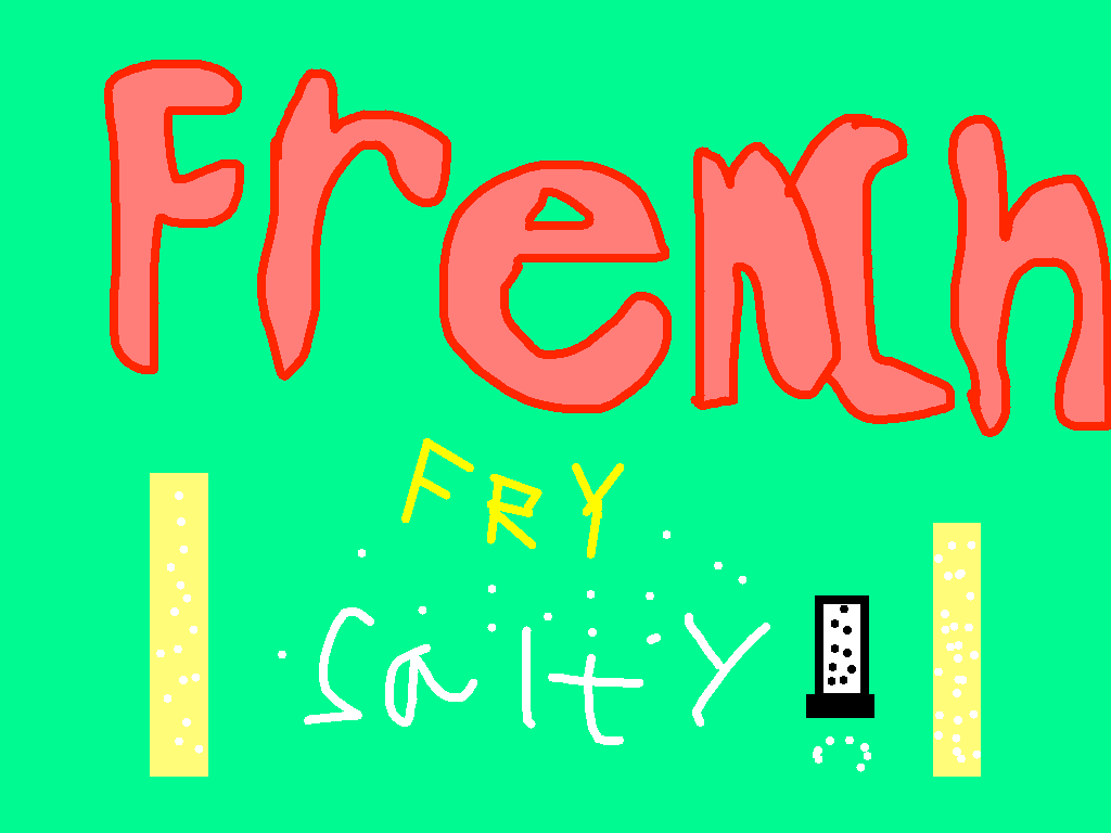French Fry Salty - Yay